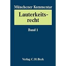 Münchener Kommentar zum Lauterkeitsrecht (UWG): Münchener Kommentar zum Lauterkeitsrecht  Bd. 1: Grundlagen des Wettbewerbsrechts, Internationales ... und sekundärrechtliche Maßnahmen, §§ 1-4 UWG