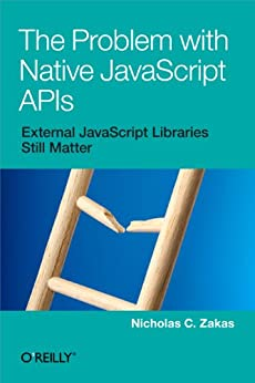 The Problem with Native JavaScript APIs by [Zakas, Nicholas C.]