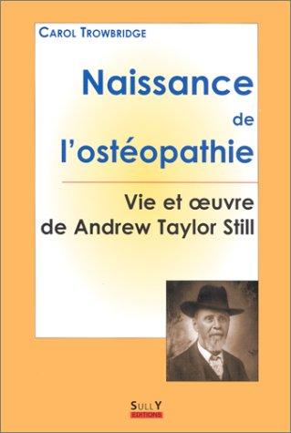 NAISSANCE DE L'OSTEOPATHIE. : Vie et oeuvre de Andrew Taylor Still