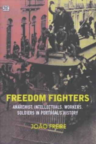 freedom-fighters-anarachist-intellectuals-workers-and-soldiers-in-portugals-history