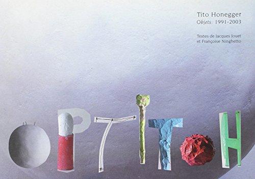 Hoptitoh : Tito Honegger, Objets 1991-2003 par Jacques Jouet, Françoise Ninghetto