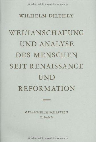 Gesammelte Schriften: Dilthey, Wilhelm, Bd.2 : Weltanschauung und Analyse des Menschen seit Renaissance und Reformation: Bd 2 (Wilhelm Dilthey. Gesammelte Schriften, Band 2)