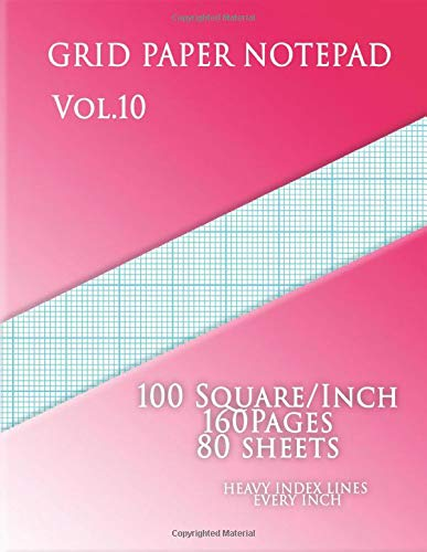 Graph Paper Notepad Vol.10 : 100 Squares/Inch,160 pages,80 sheets heavy index lines every inch: (Large, 8.5 x 11)Graph Paper with ten lines per inch ... on letter-sized paper and heavy index lines (Graph-pad-11x17)