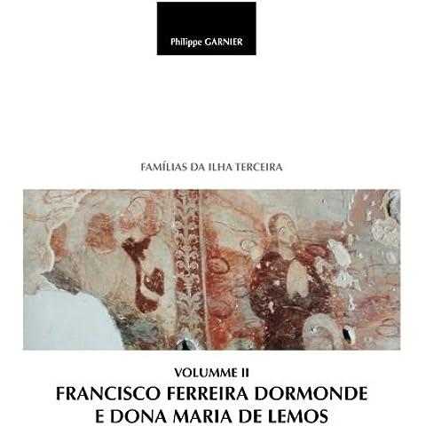 Familias da Ilha Terceira: Volume II - Francisco Ferreira Dormonde e Dona Maria de Lemos: Volume 2