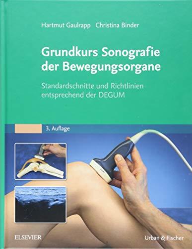Grundkurs Sonografie der Bewegungsorgane: Standardschnitte und Richtlinien entsprechend der DEGUM