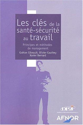 Les Clés de la santé-sécurité au travail : Principes et Méthodes de management par G. Gibeault, O. Gauthey, X. Bernard