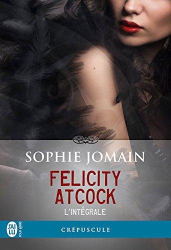 Felicity Atcock - L'intégrale par [Jomain, Sophie, Gillio, Maxime]