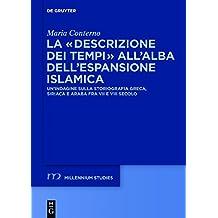 """La """"descrizione dei tempi"""" all'alba dell'espansione islamica: Un'indagine sulla storiografia greca, siriaca e araba fra VII e VIII secolo (Millennium-Studien / Millennium Studies, Band 47)"""