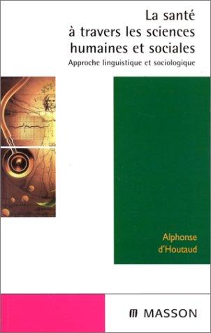 La santé à travers les sciences humaines et sociales par Alphonse d' Houtaud