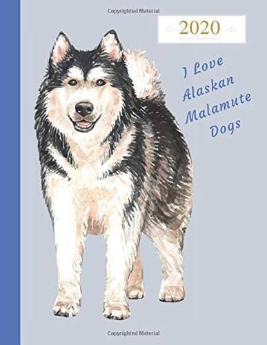 2020 Weekly & Monthly Planner I Love Alaskan Malamute Dogs: Large Organizer Diary with Goal Setting and Gratitude…