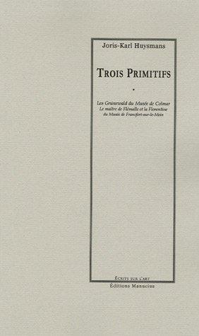 Trois Primitifs : Les Grünewald du Musée de Colmar, Le maître de Flémalle et la Florentine du Musée de Francfort-sur-le-Mein