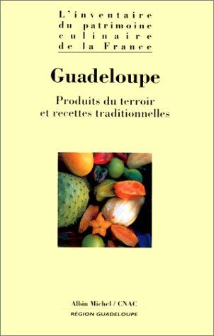 GUADELOUPE. Produits du terroir et recettes traditionnelles par Collectif