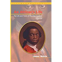 An African's Life: The Life and Times of Olaudah Equiano, 1745-1797: Life and Times of Olaudah Equiano, 1745-97 (Black Atlantic)