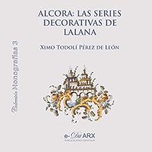 Alcora: las series decorativas de Lalana: Volume 3 (Monografías)