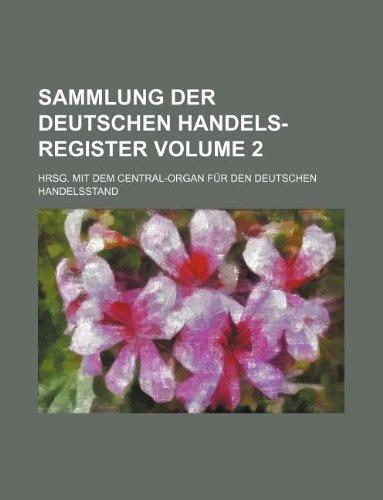 Sammlung Der Deutschen Handels-Register Volume 2; Hrsg. Mit Dem Central-Organ Fur Den Deutschen Handelsstand