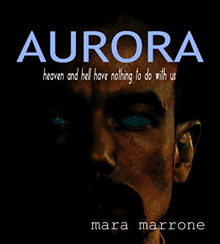 aurora: heaven and hell have nothing to do with us. por mara marrone