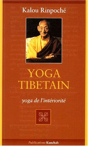 Yoga tibétain. : Yoga de l'intériorité par Kyabjé Kalu Rinpoché