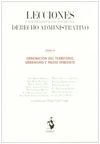 Lecciones y Materiales para  el Estudio del Derecho Administrativo. Tomo VI: Ordenación del Territorio, Urbanismo y Medio Ambiente (Manuales (iustel)) por Tomás Cano Campos