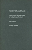 Rugby's Great Split: Class, Culture and the Origins of Rugby League Football (Sport in the Global Society)