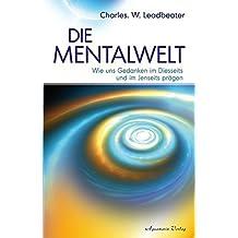 Die Mentalwelt - Wie uns Gedanken im Diesseits und im Jenseits prägen
