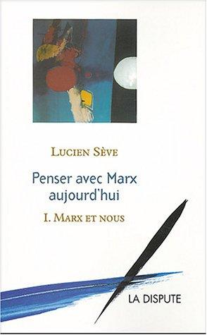 Penser avec Marx aujourd'hui, tome 1 : Marx et Nous