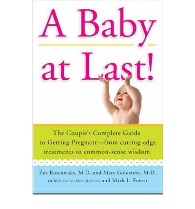 A Baby at Last!: The Couple's Complete Guide to Getting Pregnant - From Cutting-edge Treatments to Common-sense Wisdom (Paperback) - Common