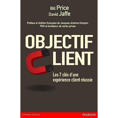 Objectif client: Les 7 clés d'une expérience client réussie