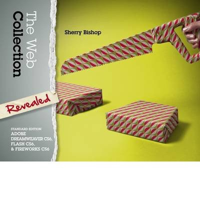 By Bishop, Sherry ( Author ) [ The Web Collection Revealed: Adobe Dreamweaver CS6, Flash CS6, Fireworks CS6 (Standard) ] Aug - 2012 { Hardcover }