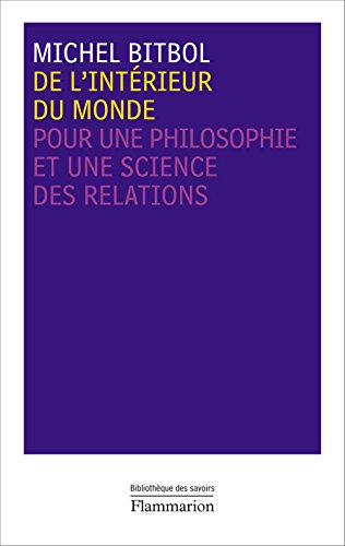 De l'intérieur du monde: Pour une philosophie et une science des relations par Michel Bitbol