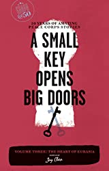 A Small Key Opens Big Doors: 50 Years of Amazing Peace Corps Stories: Volume Three: The Heart of Eurasia (Peace Corps at 50)