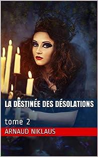 La destinée des désolations, tome 2 par Arnaud Niklaus
