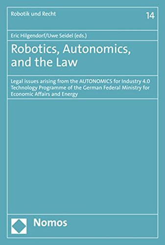 Robotics, Autonomics, and the Law: Legal issues arising from the AUTONOMICS for Industry 4.0 Technology Programme of the German Federal Ministry for ... and Energy (Robotik Und Recht, Band 14)