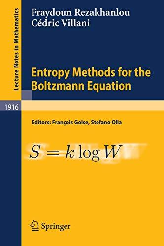 Entropy Methods for the Boltzmann Equation: Lectures from a Special Semester at the Centre Émile Borel, Institut H. Poincaré, Paris, 2001: Lectures ... (Lecture Notes in Mathematics, Band 1916)