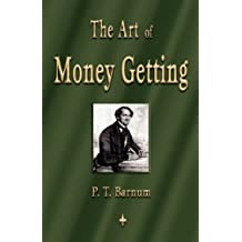 The Art of Money Getting: Golden Rules for Making Money by P. T. Barnum (2010-05-10)