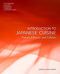 Introduction to Japanese Cuisine: Nature, History and Culture (The Japanese Culinary Academy's Complete Japanese Cuisine, Band 1)