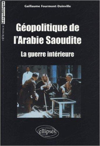 Gopolitique de l'Arabie Saoudite : La guerre intrieure de Guillaume Fourmont-Dainville ( 18 fvrier 2005 )