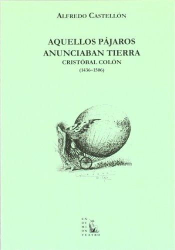 Aquellos pájaros anunciaban tierra: Cristobal Colón, 1436-1506 (Teatro)