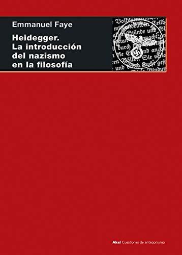 Heidegger. La introducción del nazismo en filosofía. En torno a los cursos y seminarios de 1933-1935 (Cuestiones de Antagonismo nº 103) por Emmanuel Fayé
