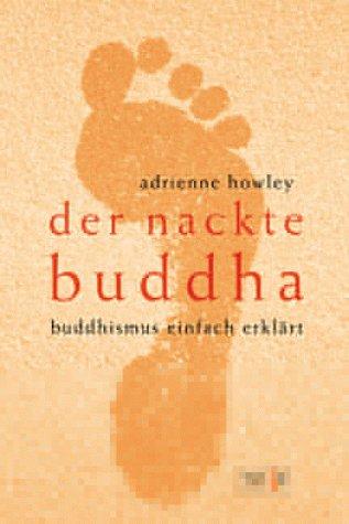 Der nackte Buddha: Buddhismus einfach erklärt