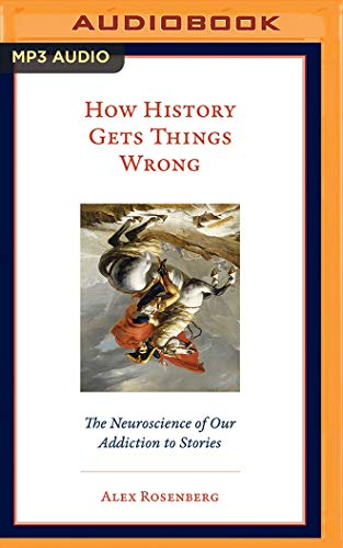 How History Gets Things Wrong: The Neuroscience of Our Addiction to Stories