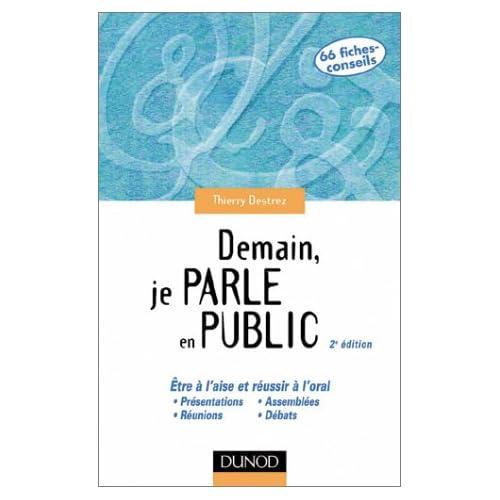 Demain, je parle en public - Etre à l'aise et réussir à l'oral : Présentation, réunion, assemblée, débat...