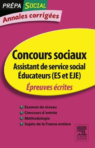 Annales corrigées Concours Assistant de service social Éducateur (ES et EJE): Épreuves écrites