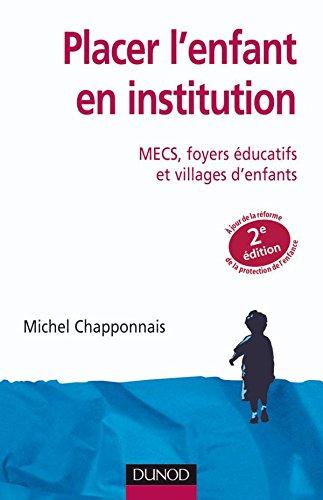 Placer l'enfant en institution - 2ème édition - MECS, foyers éducatifs et villages d'enfants