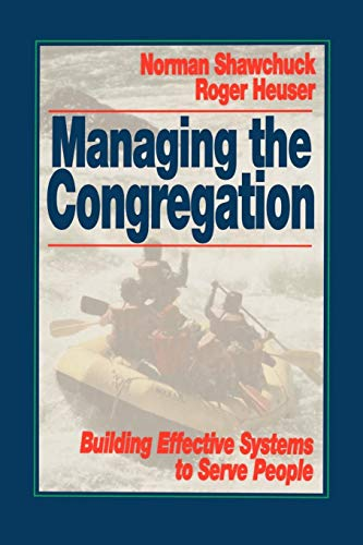 Managing the Congregation: Building Effective Systems to Serve People por Norman Shawchuck