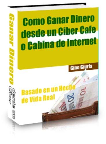 Como Ganar Dinero desde un Cibecafe o Cabina de Internet de [Seijas, Gino Giurfa