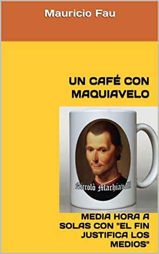 UN CAFÉ CON MAQUIAVELO: MEDIA HORA A SOLAS CON