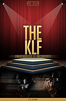 The KLF Unauthorized & Uncensored (All Ages Deluxe Edition with Videos) (English Edition) par [Grimm, R.B.]