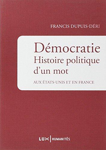 Démocratie : Histoire politique d'un mot aux Etats-Unis et en France par Francis Dupuis-Déri