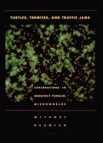 [Turtles, Termites and Traffic Jams: Explorations in Massively Parallel Microworlds] (By: Mitchel Resnick) [published: March, 1997]