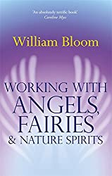 Working With Angels, Fairies & Nature Spirits